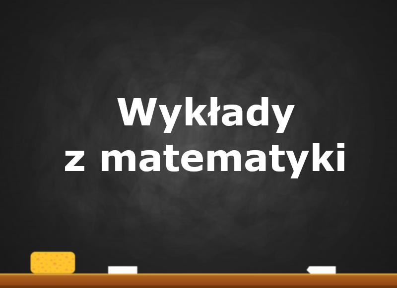Zapraszamy na wykłady z matematyki